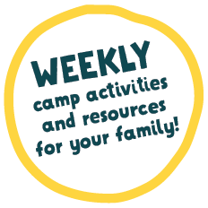 Weekly camp activities and resources for your family!