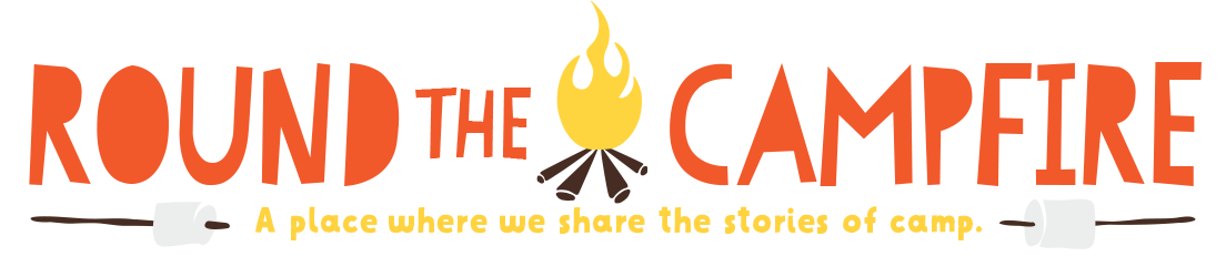 Round The Campfire - A place where we share the stories of camp.